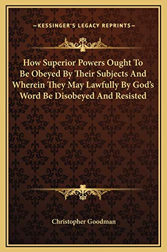 9781169235045: How Superior Powers Ought To Be Obeyed By Their Subjects And Wherein They May Lawfully By God's Word Be Disobeyed And Resisted