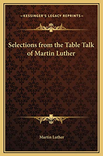Selections from the Table Talk of Martin Luther (9781169238374) by Luther, Martin