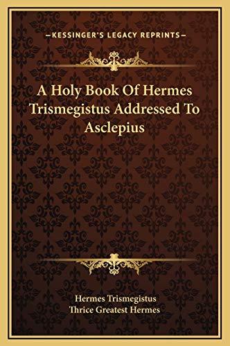 9781169238787: A Holy Book Of Hermes Trismegistus Addressed To Asclepius