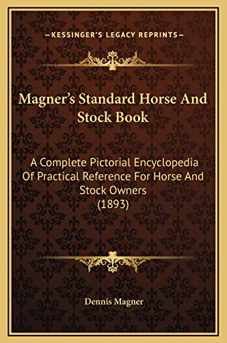 9781169238909: Magner's Standard Horse And Stock Book: A Complete Pictorial Encyclopedia Of Practical Reference For Horse And Stock Owners (1893)