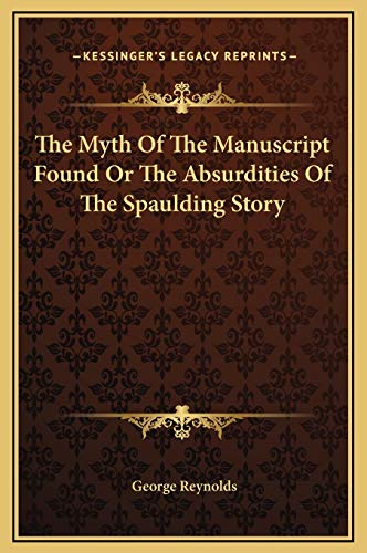 9781169242425: The Myth Of The Manuscript Found Or The Absurdities Of The Spaulding Story