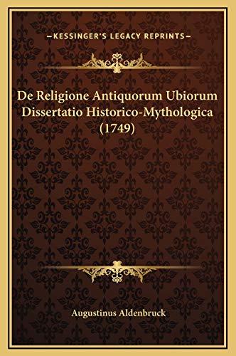 9781169244900: De Religione Antiquorum Ubiorum Dissertatio Historico-Mythologica (1749) (Latin Edition)