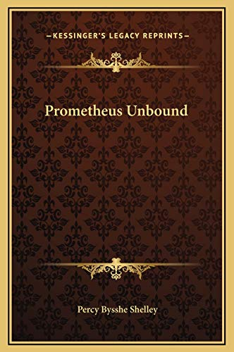 Prometheus Unbound: Shelley, Percy Bysshe