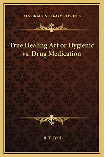 9781169245372: True Healing Art or Hygienic vs. Drug Medication