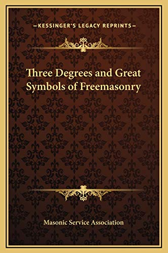 Three Degrees and Great Symbols of Freemasonry (9781169248434) by Masonic Service Association