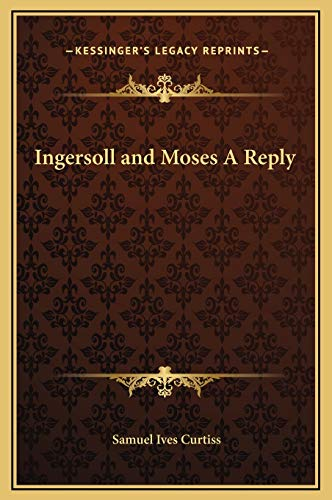 9781169249547: Ingersoll and Moses A Reply