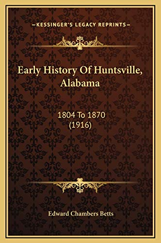 9781169252899: Early History Of Huntsville, Alabama: 1804 To 1870 (1916)