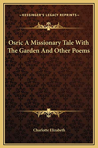 Osric A Missionary Tale With The Garden And Other Poems (1169254144) by Charlotte Elizabeth