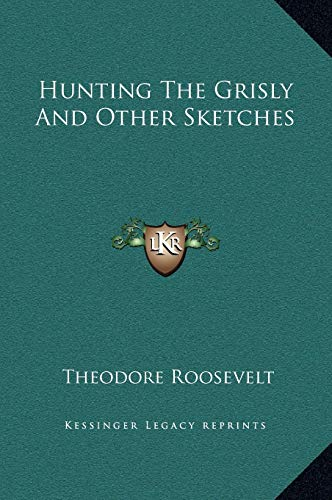 9781169254527: Hunting The Grisly And Other Sketches