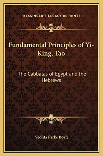 9781169257672: Fundamental Principles of Yi-King, Tao: The Cabbalas of Egypt and the Hebrews