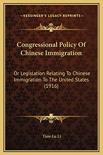 9781169258105: Congressional Policy Of Chinese Immigration: Or Legislation Relating To Chinese Immigration To The United States (1916)