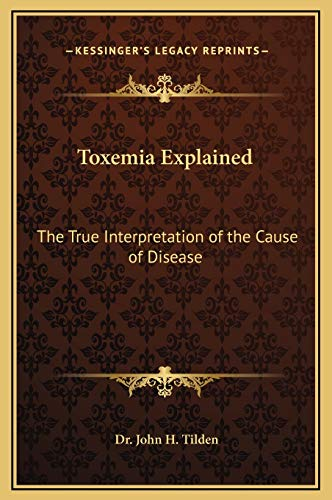 9781169259515: Toxemia Explained: The True Interpretation of the Cause of Disease