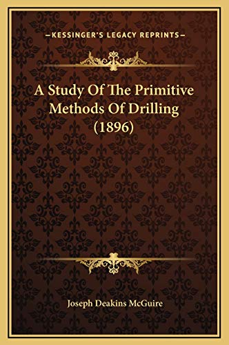 9781169260061: A Study Of The Primitive Methods Of Drilling (1896)