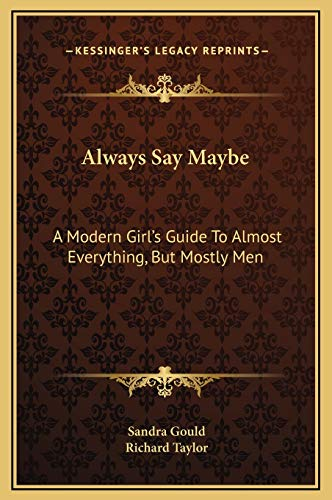 9781169260924: Always Say Maybe: A Modern Girl's Guide To Almost Everything, But Mostly Men