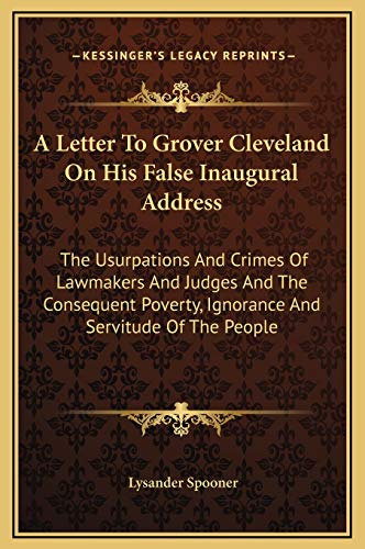 9781169262409: A Letter To Grover Cleveland On His False Inaugural Address: The Usurpations And Crimes Of Lawmakers And Judges And The Consequent Poverty, Ignorance And Servitude Of The People