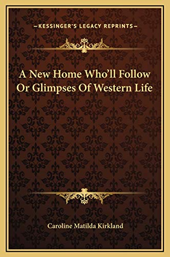 9781169266858: A New Home Who'll Follow Or Glimpses Of Western Life