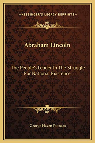9781169267404: Abraham Lincoln: The People's Leader In The Struggle For National Existence