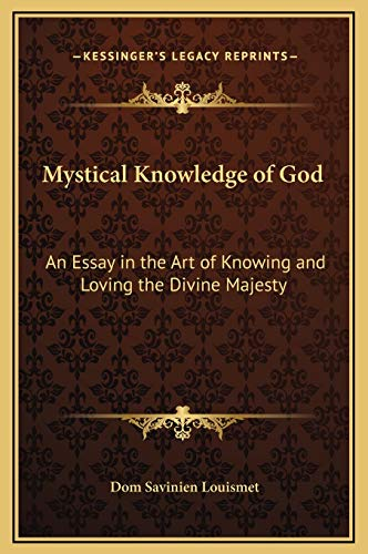 9781169267664: Mystical Knowledge of God: An Essay in the Art of Knowing and Loving the Divine Majesty