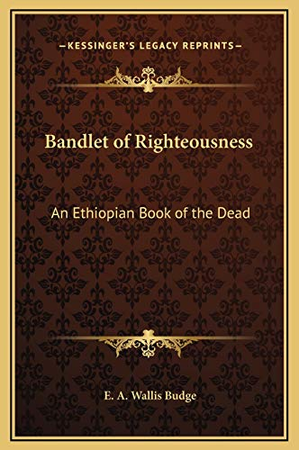 9781169267688: Bandlet of Righteousness: An Ethiopian Book of the Dead