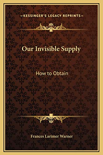9781169272279: Our Invisible Supply: How to Obtain