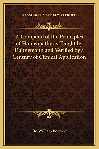 9781169273054: A Compend of the Principles of Homeopathy as Taught by Hahnemann and Verified by a Century of Clinical Application