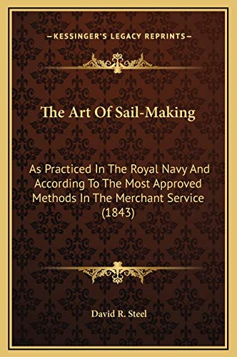 9781169275805: The Art Of Sail-Making: As Practiced In The Royal Navy And According To The Most Approved Methods In The Merchant Service (1843)