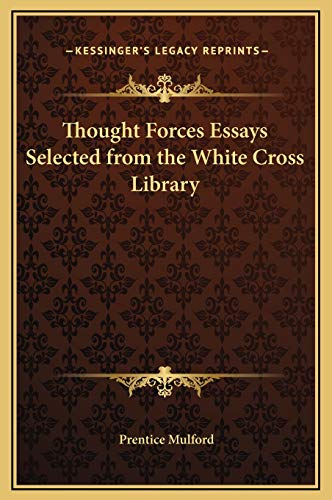 Thought Forces Essays Selected from the White Cross Library (1169276318) by Prentice Mulford