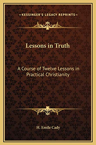 9781169278837: Lessons in Truth: A Course of Twelve Lessons in Practical Christianity