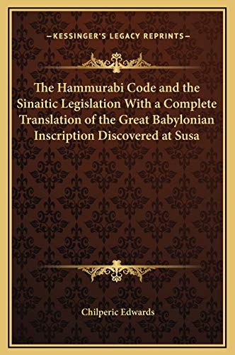 9781169278851: The Hammurabi Code and the Sinaitic Legislation With a Complete Translation of the Great Babylonian Inscription Discovered at Susa
