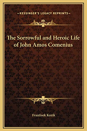 9781169281790: The Sorrowful and Heroic Life of John Amos Comenius