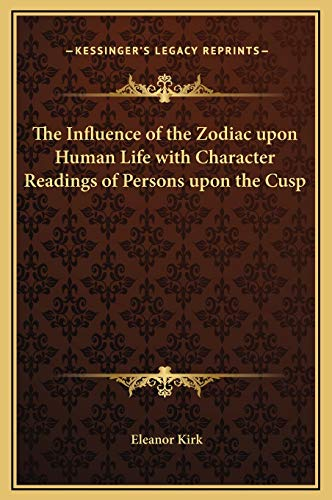 9781169281837: The Influence of the Zodiac upon Human Life with Character Readings of Persons upon the Cusp