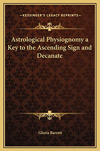 9781169281844: Astrological Physiognomy a Key to the Ascending Sign and Decanate