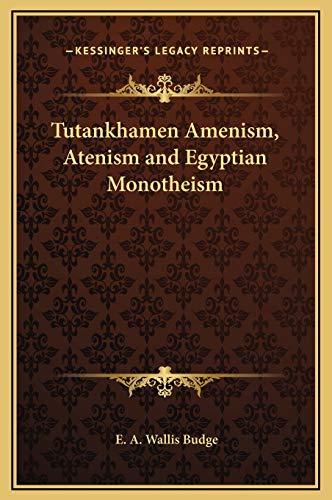 9781169282520: Tutankhamen Amenism, Atenism and Egyptian Monotheism