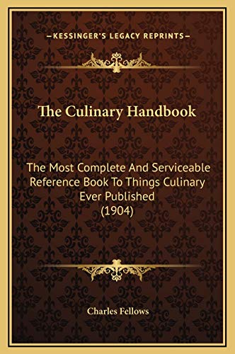 9781169284630: The Culinary Handbook: The Most Complete And Serviceable Reference Book To Things Culinary Ever Published (1904)