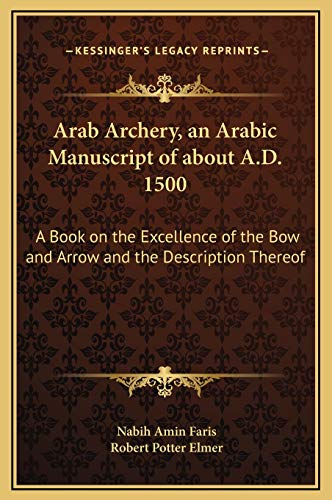 9781169285903: Arab Archery, an Arabic Manuscript of about A.D. 1500: A Book on the Excellence of the Bow and Arrow and the Description Thereof
