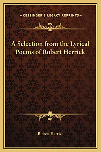 9781169287099: A Selection from the Lyrical Poems of Robert Herrick