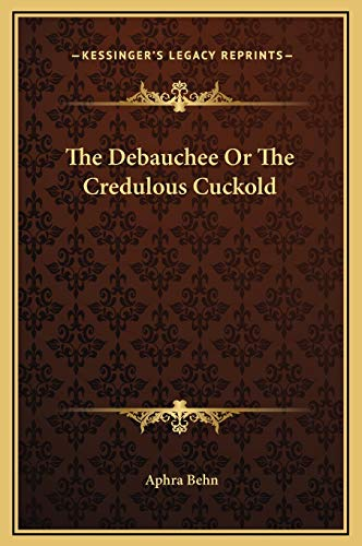 9781169287839: The Debauchee Or The Credulous Cuckold