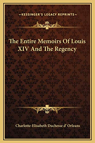 9781169288331: The Entire Memoirs Of Louis XIV And The Regency
