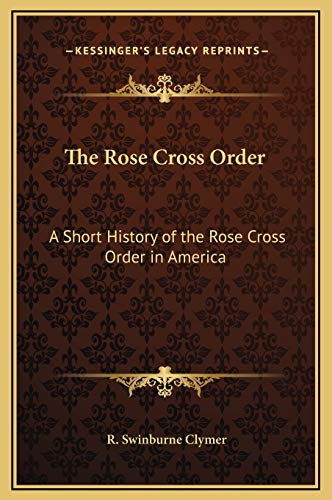 9781169288416: The Rose Cross Order: A Short History of the Rose Cross Order in America