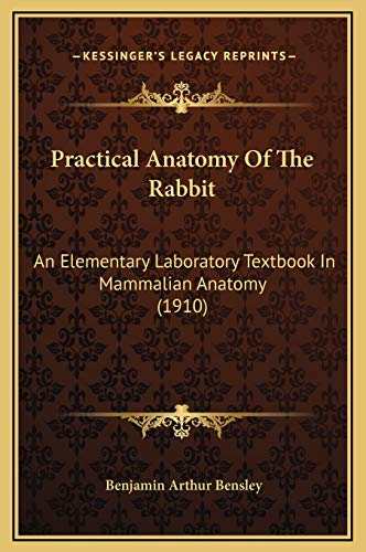 9781169290358: Practical Anatomy Of The Rabbit: An Elementary Laboratory Textbook In Mammalian Anatomy (1910)