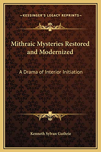 Mithraic Mysteries Restored and Modernized: A Drama of Interior Initiation (9781169292154) by Kenneth Sylvan Guthrie