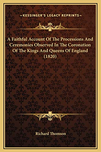 9781169292482: A Faithful Account of the Processions and Ceremonies Observed in the Coronation of the Kings and Queens of England (1820)
