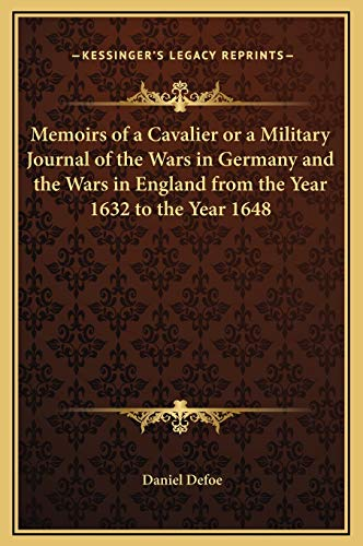 Memoirs of a Cavalier or a Military Journal of the Wars in Germany and the Wars in England from the Year 1632 to the Year 1648 (9781169293700) by Daniel Defoe