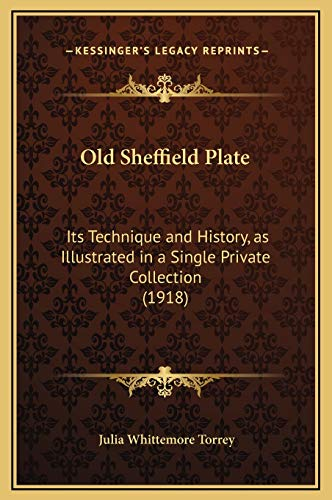 9781169296565: Old Sheffield Plate: Its Technique and History, as Illustrated in a Single Private Collection (1918)