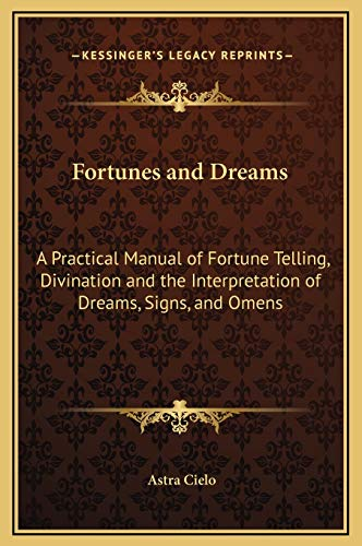 9781169297524: Fortunes and Dreams: A Practical Manual of Fortune Telling, Divination and the Interpretation of Dreams, Signs, and Omens
