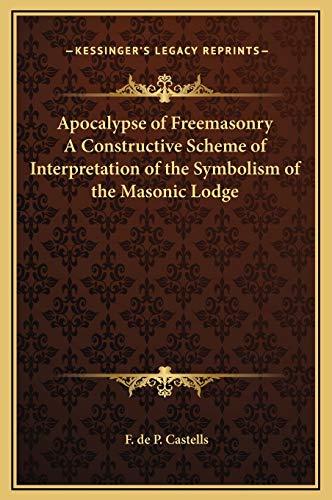 9781169297562: Apocalypse of Freemasonry A Constructive Scheme of Interpretation of the Symbolism of the Masonic Lodge