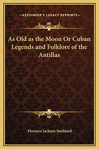 9781169298880: As Old as the Moon Or Cuban Legends and Folklore of the Antillas
