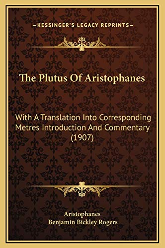 9781169300354: The Plutus Of Aristophanes: With A Translation Into Corresponding Metres Introduction And Commentary (1907)