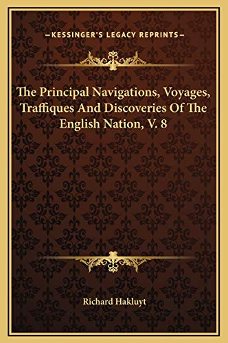 The Principal Navigations, Voyages, Traffiques And Discoveries Of The English Nation, V. 8 (9781169300538) by Richard Hakluyt