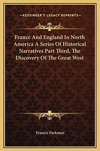 France And England In North America A Series Of Historical Narratives Part Third, The Discovery Of The Great West (9781169302204) by Francis Parkman